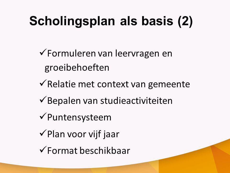 Scholingsplan als basis (2) Formuleren van leervragen en groeibehoeften Relatie met context van gemeente Bepalen van studieactiviteiten Puntensysteem Plan voor vijf jaar Format beschikbaar