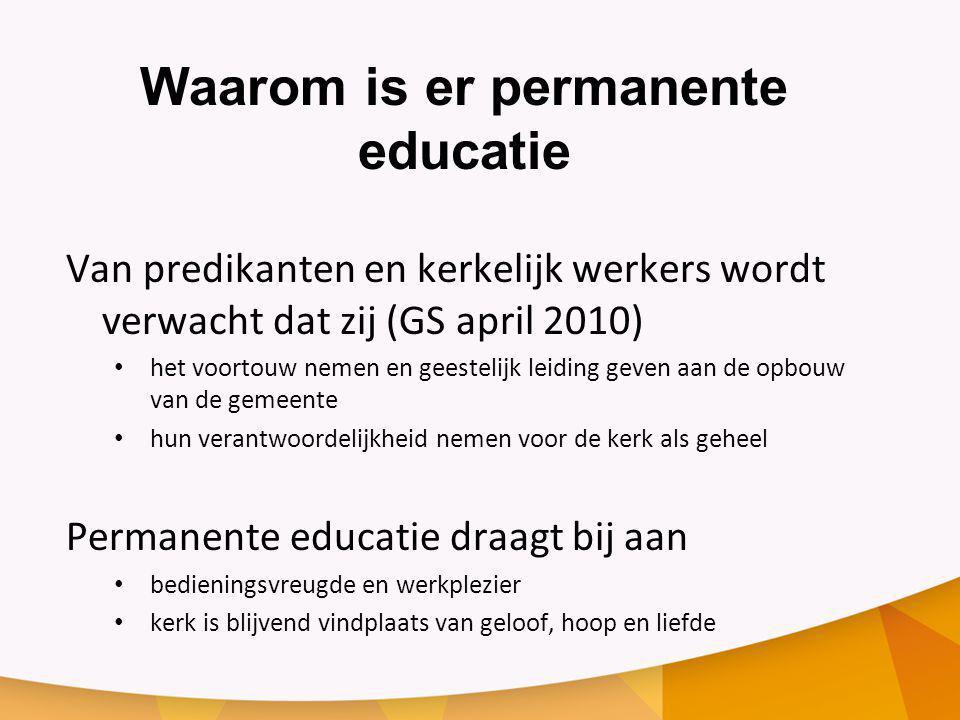 Waarom is er permanente educatie Van predikanten en kerkelijk werkers wordt verwacht dat zij (GS april 2010) het voortouw nemen en geestelijk leiding