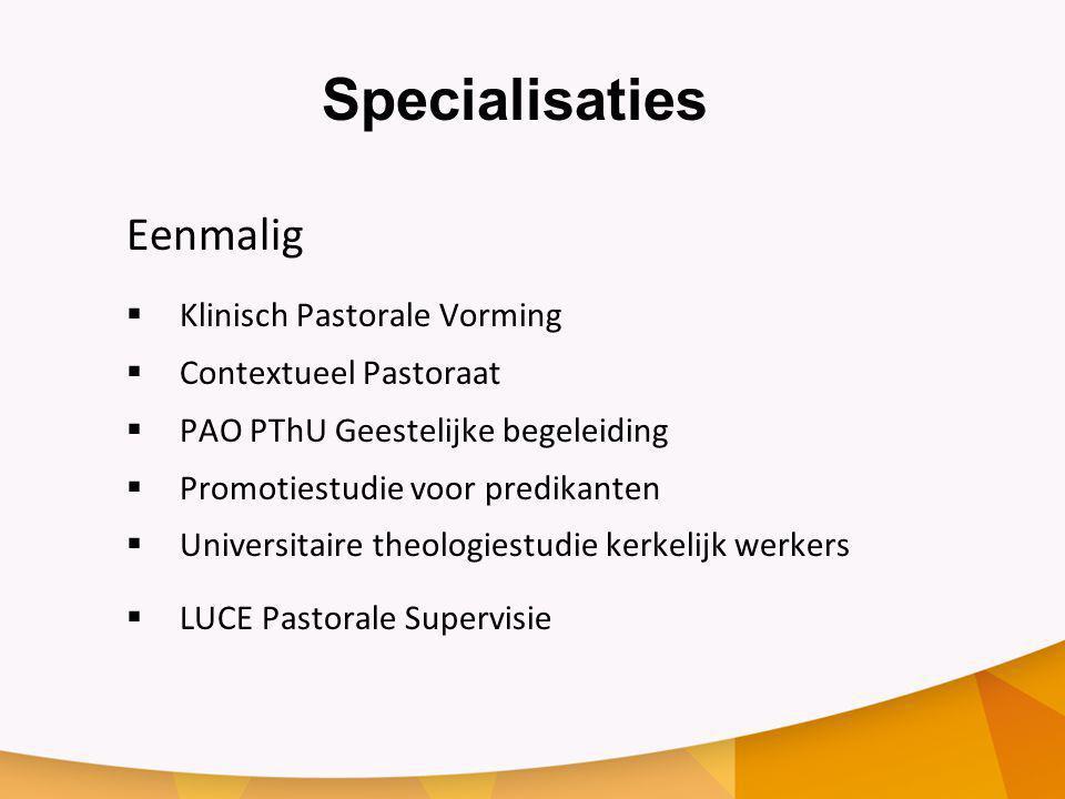 Specialisaties Eenmalig  Klinisch Pastorale Vorming  Contextueel Pastoraat  PAO PThU Geestelijke begeleiding  Promotiestudie voor predikanten  Un