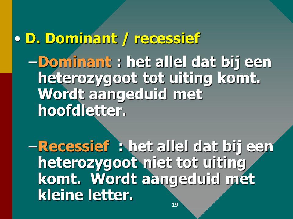 18 C. Homozygoot /heterozygootC. Homozygoot /heterozygoot –Homozygoot : op beide homologe chromosomen bevindt zich dezelfde informatie voor een kenmer
