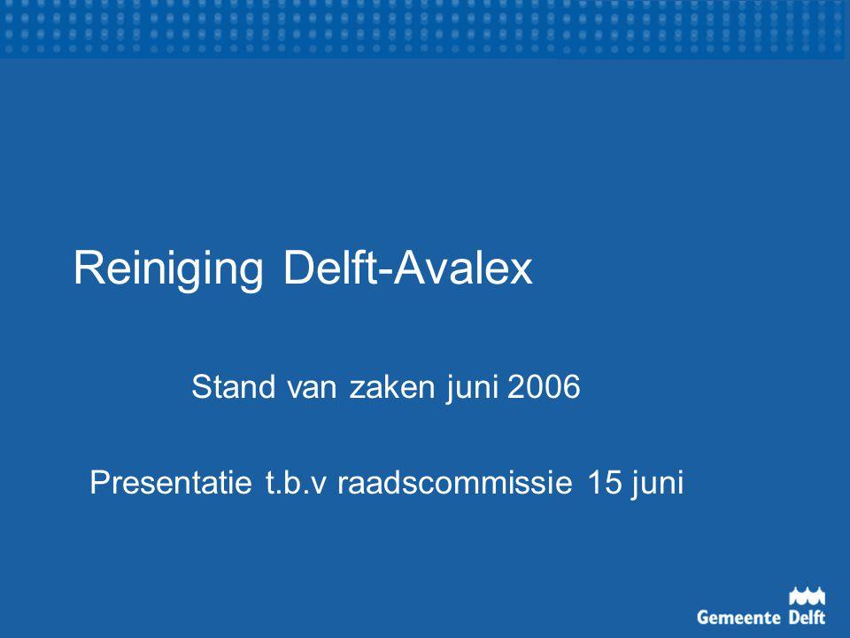Reiniging Delft-Avalex Stand van zaken juni 2006 Presentatie t.b.v raadscommissie 15 juni