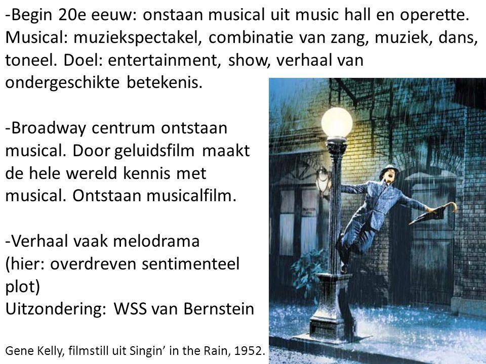 -Begin 20e eeuw: onstaan musical uit music hall en operette. Musical: muziekspectakel, combinatie van zang, muziek, dans, toneel. Doel: entertainment,