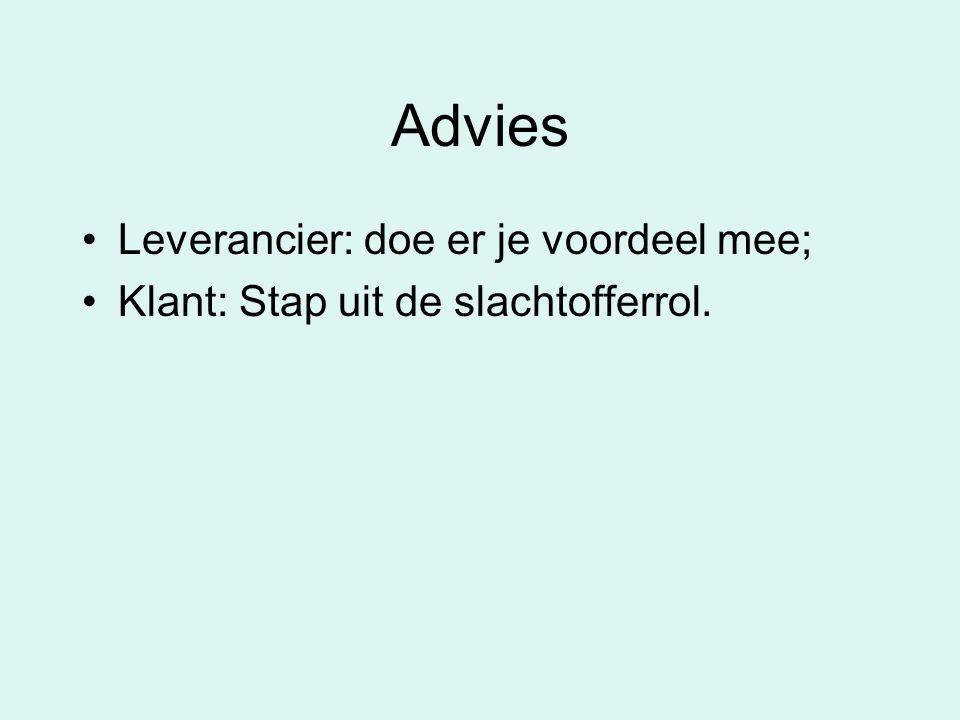 Advies Leverancier: doe er je voordeel mee; Klant: Stap uit de slachtofferrol.