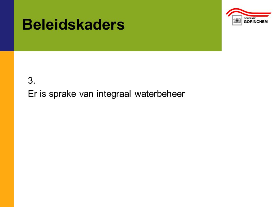 Beleidskaders 3. Er is sprake van integraal waterbeheer