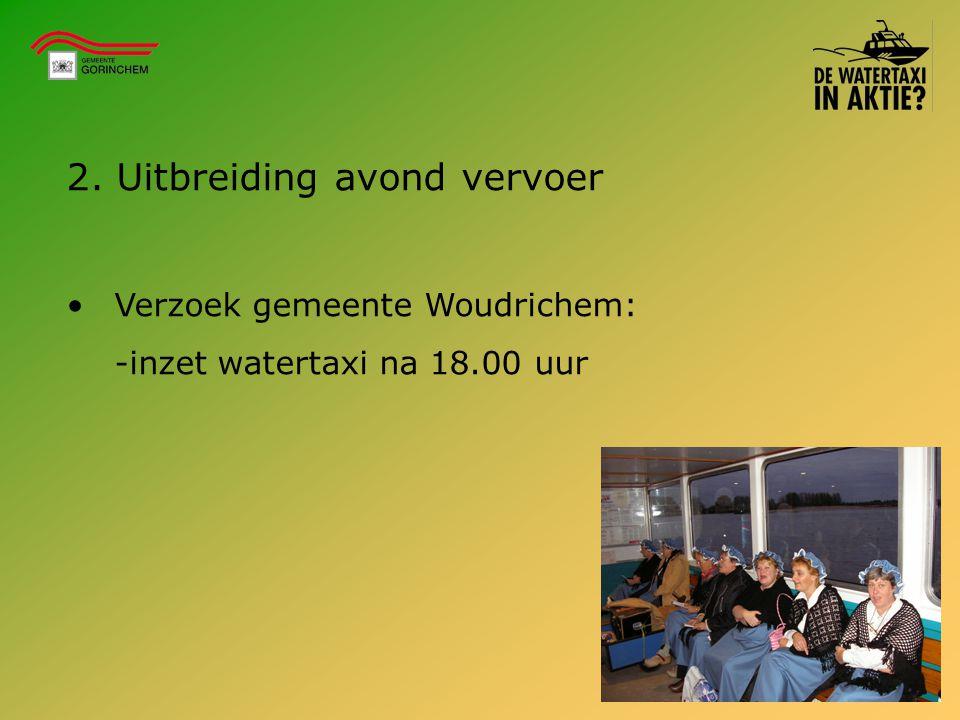 2. Uitbreiding avond vervoer Verzoek gemeente Woudrichem: -inzet watertaxi na 18.00 uur