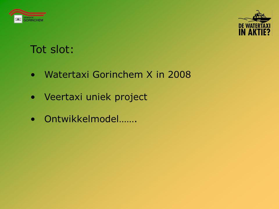 Tot slot: Watertaxi Gorinchem X in 2008 Veertaxi uniek project Ontwikkelmodel…….