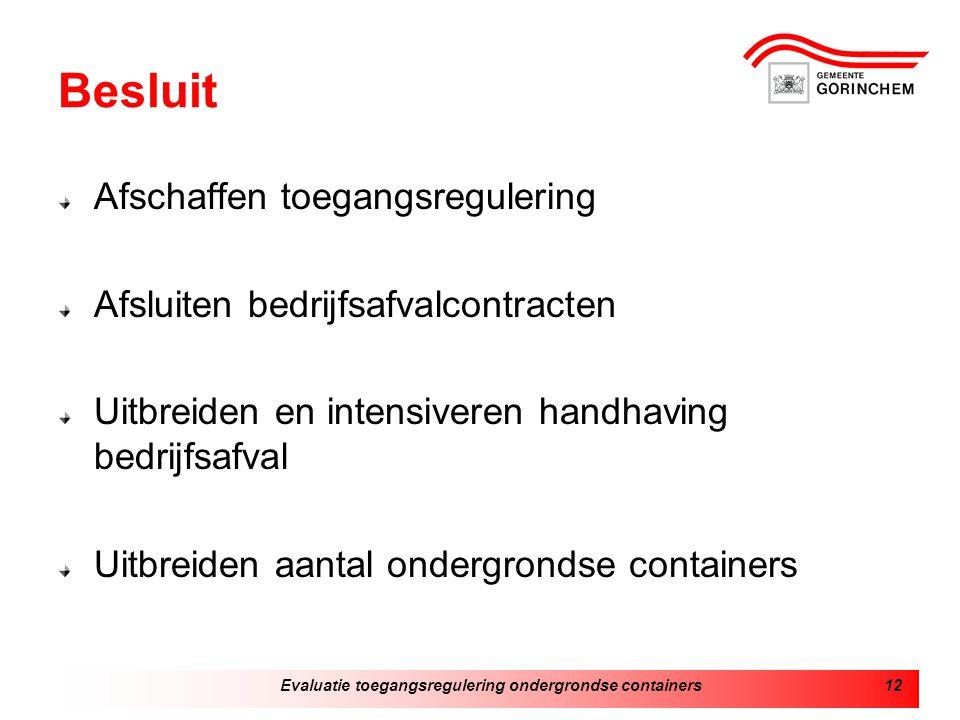 Evaluatie toegangsregulering ondergrondse containers12 Besluit Afschaffen toegangsregulering Afsluiten bedrijfsafvalcontracten Uitbreiden en intensive