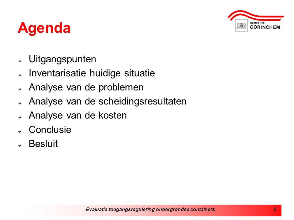 Evaluatie toegangsregulering ondergrondse containers2 Agenda Uitgangspunten Inventarisatie huidige situatie Analyse van de problemen Analyse van de scheidingsresultaten Analyse van de kosten Conclusie Besluit