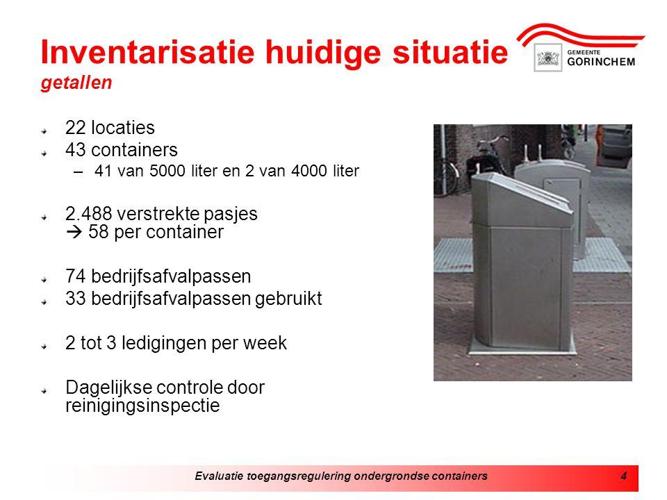 Evaluatie toegangsregulering ondergrondse containers4 Inventarisatie huidige situatie getallen 22 locaties 43 containers –41 van 5000 liter en 2 van 4