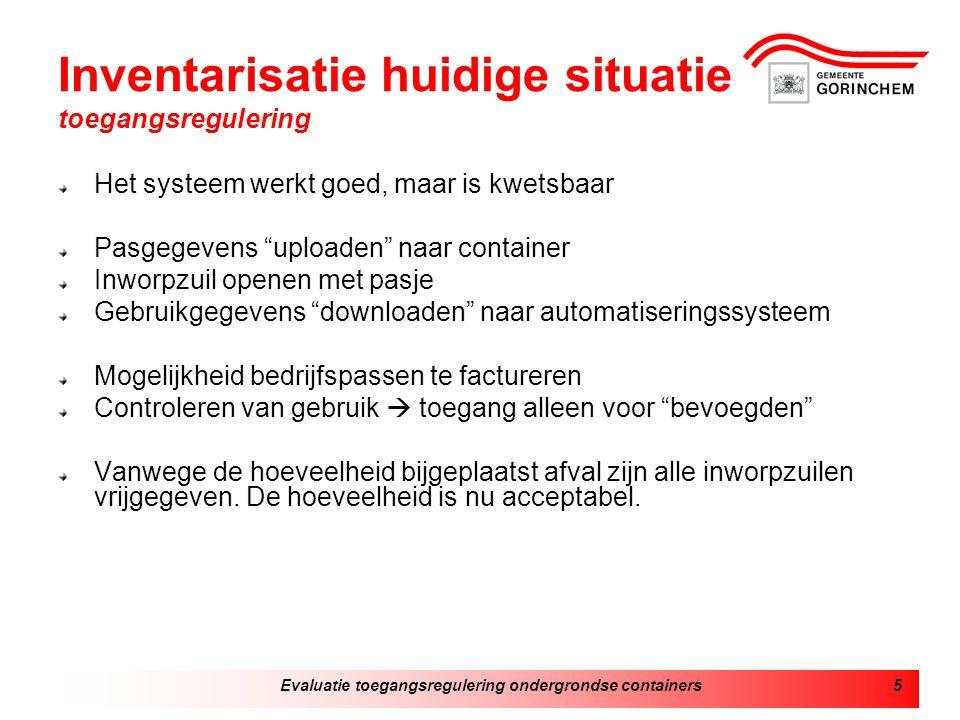 Evaluatie toegangsregulering ondergrondse containers5 Inventarisatie huidige situatie toegangsregulering Het systeem werkt goed, maar is kwetsbaar Pas