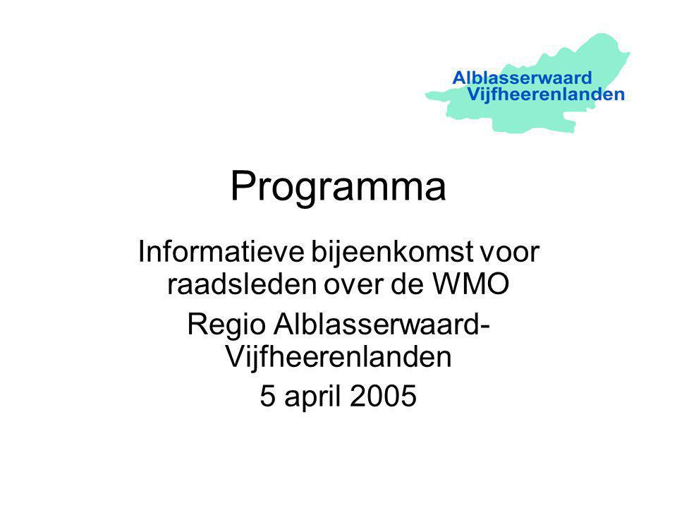 Programma Informatieve bijeenkomst voor raadsleden over de WMO Regio Alblasserwaard- Vijfheerenlanden 5 april 2005