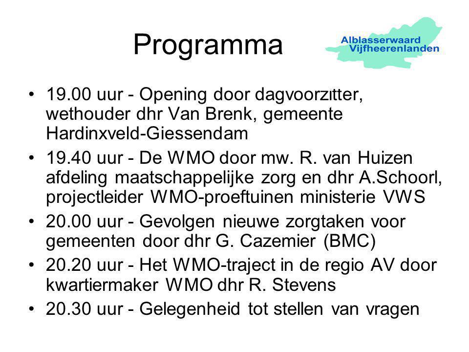 Programma 19.00 uur - Opening door dagvoorzitter, wethouder dhr Van Brenk, gemeente Hardinxveld-Giessendam 19.40 uur - De WMO door mw.