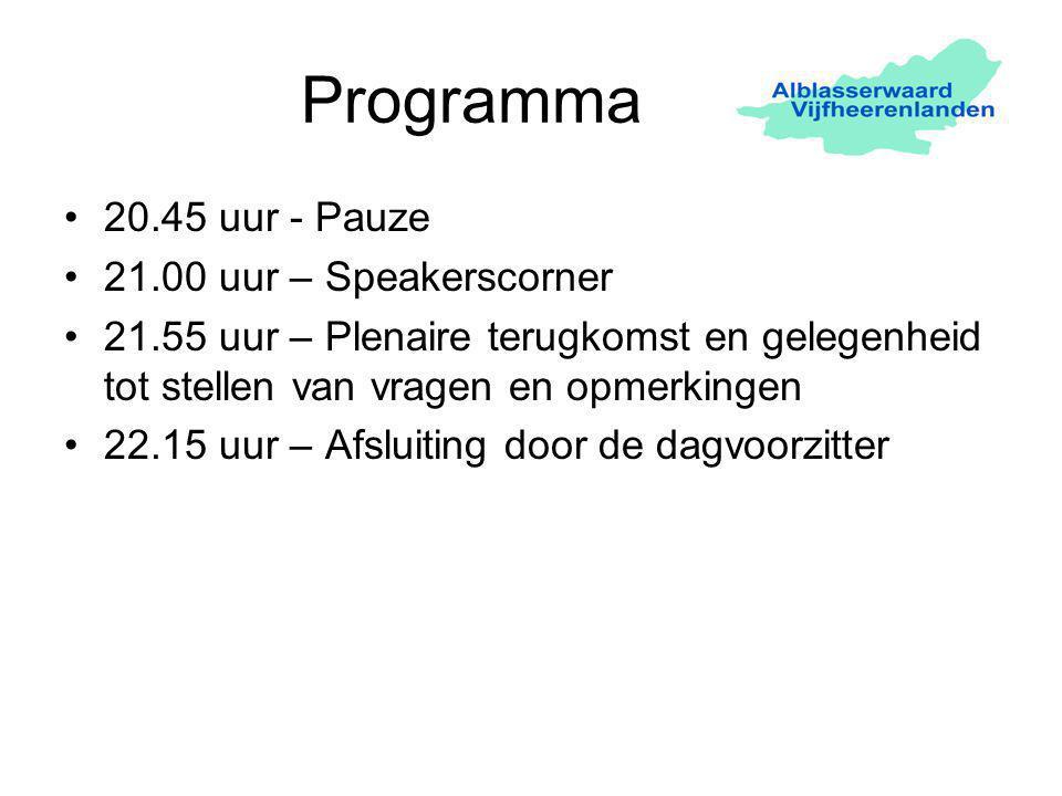 Programma 20.45 uur - Pauze 21.00 uur – Speakerscorner 21.55 uur – Plenaire terugkomst en gelegenheid tot stellen van vragen en opmerkingen 22.15 uur – Afsluiting door de dagvoorzitter