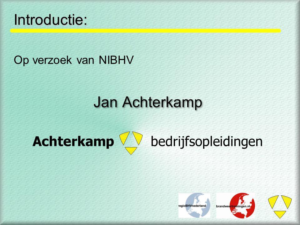 Op verzoek van NIBHV Jan Achterkamp Achterkampbedrijfsopleidingen Introductie: