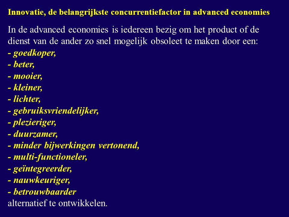 Innovatie, de belangrijkste concurrentiefactor in advanced economies In de advanced economies is iedereen bezig om het product of de dienst van de and