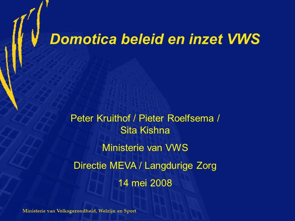 Ministerie van Volksgezondheid, Welzijn en Sport Domotica beleid en inzet VWS Peter Kruithof / Pieter Roelfsema / Sita Kishna Ministerie van VWS Direc