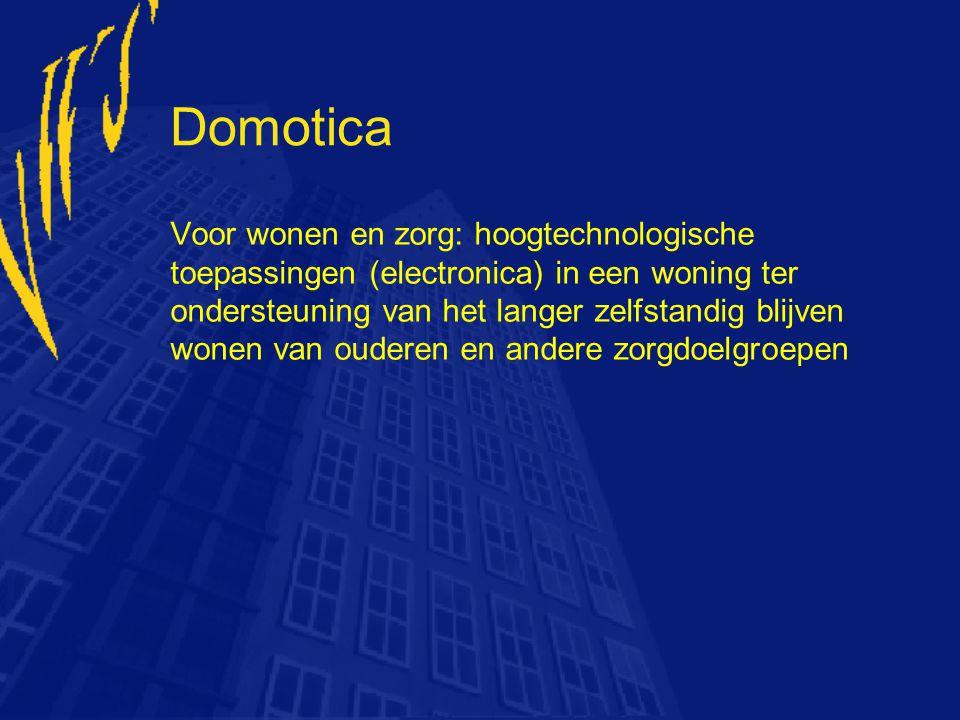 Domotica Voor wonen en zorg: hoogtechnologische toepassingen (electronica) in een woning ter ondersteuning van het langer zelfstandig blijven wonen va