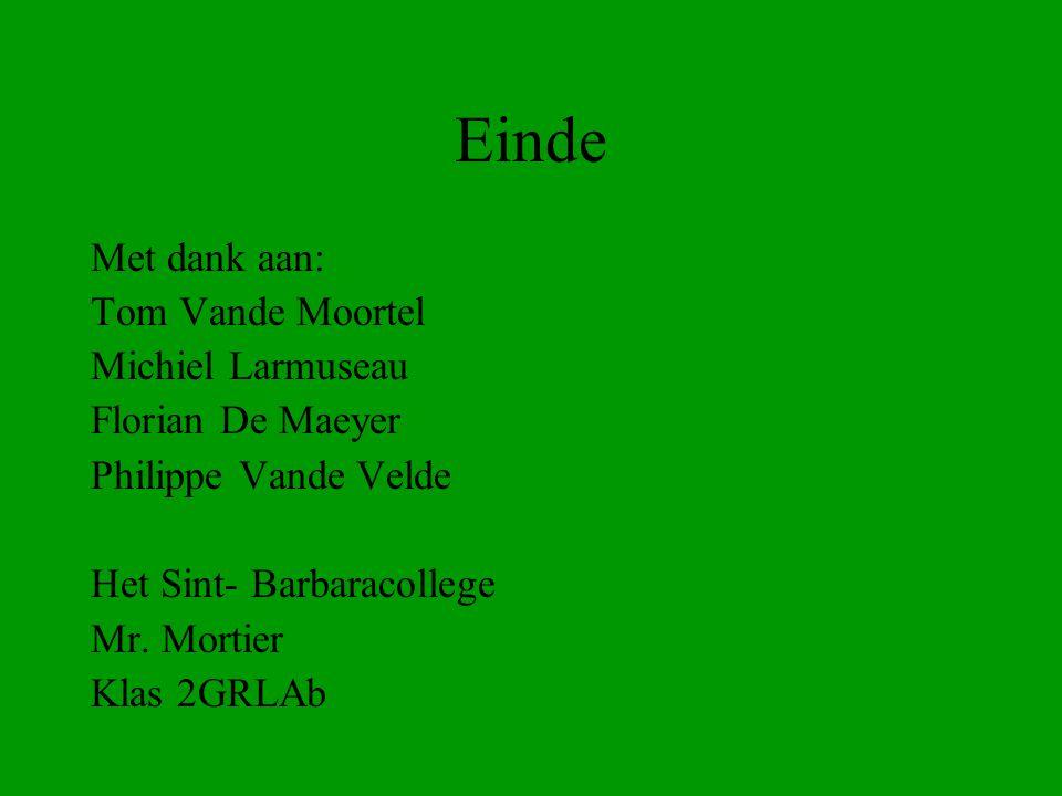 Einde Met dank aan: Tom Vande Moortel Michiel Larmuseau Florian De Maeyer Philippe Vande Velde Het Sint- Barbaracollege Mr. Mortier Klas 2GRLAb