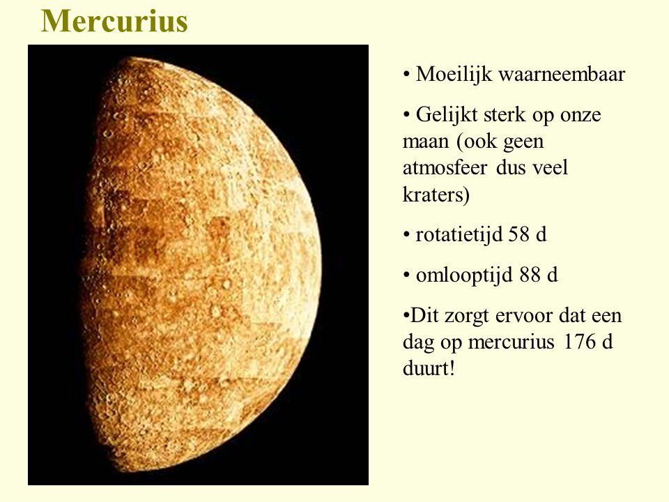 Mercurius Moeilijk waarneembaar Gelijkt sterk op onze maan (ook geen atmosfeer dus veel kraters) rotatietijd 58 d omlooptijd 88 d Dit zorgt ervoor dat