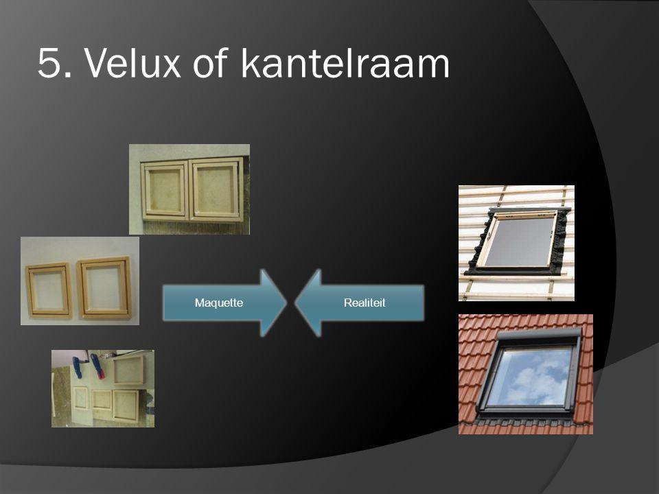 5. Velux of kantelraam Maquette Realiteit