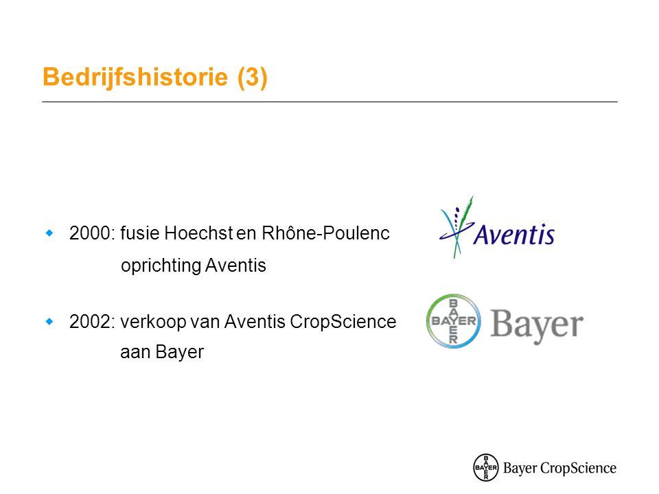 Bedrijfshistorie (3)  2000: fusie Hoechst en Rhône-Poulenc oprichting Aventis  2002: verkoop van Aventis CropScience aan Bayer