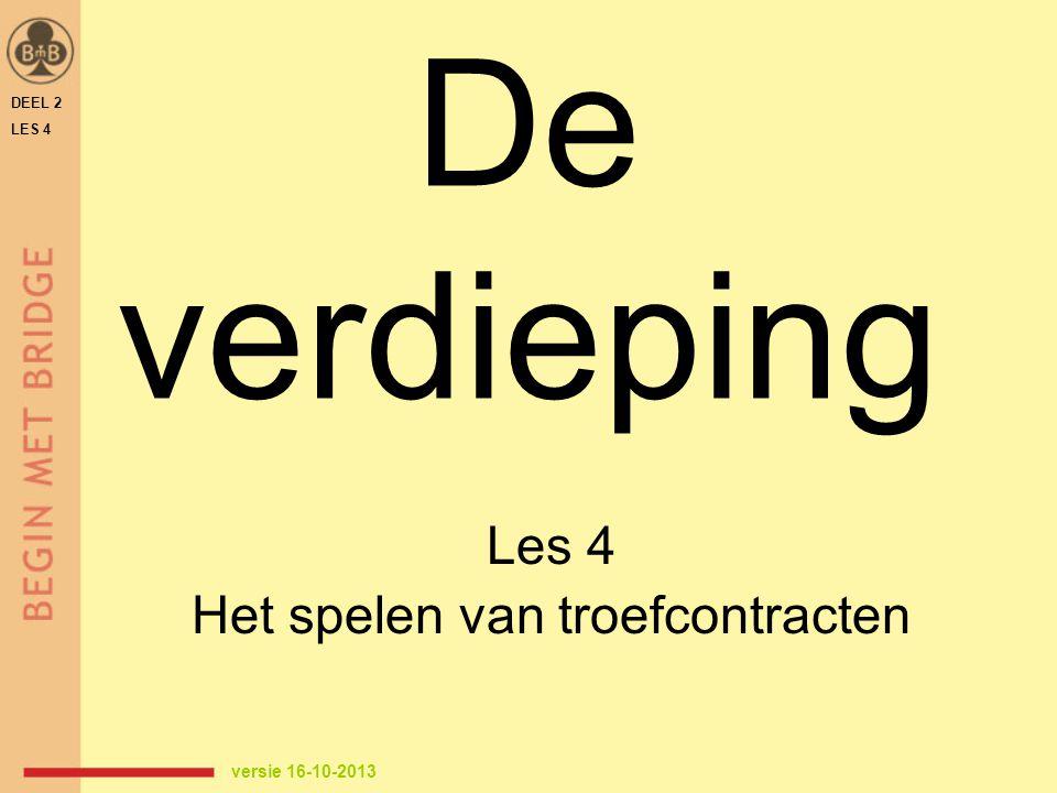 De verdieping Les 4 Het spelen van troefcontracten DEEL 2 LES 4 versie 16-10-2013