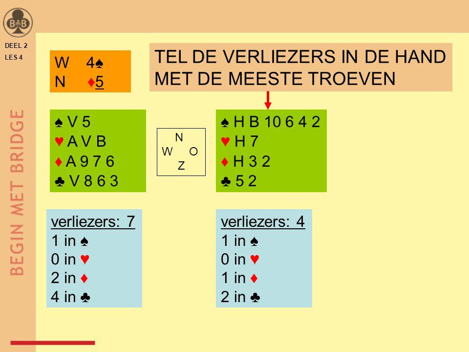 DEEL 2 LES 4 ♠ V 5 ♥ A V B ♦ A 9 7 6 ♣ V 8 6 3 ♠ H B 10 6 4 2 ♥ H 7 ♦ H 3 2 ♣ 5 2 N W O Z verliezers: 7 1 in ♠ 0 in ♥ 2 in ♦ 4 in ♣ verliezers: 4 1 in