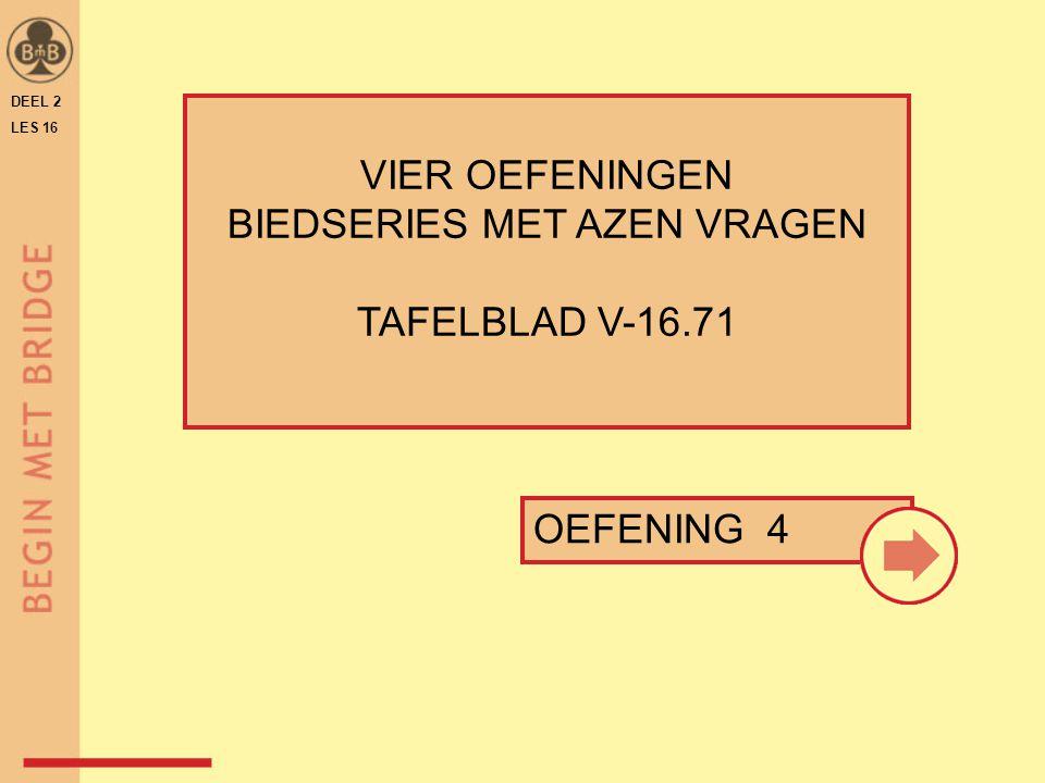 DEEL 2 LES 16 VIER OEFENINGEN BIEDSERIES MET AZEN VRAGEN TAFELBLAD V-16.71 OEFENING 4