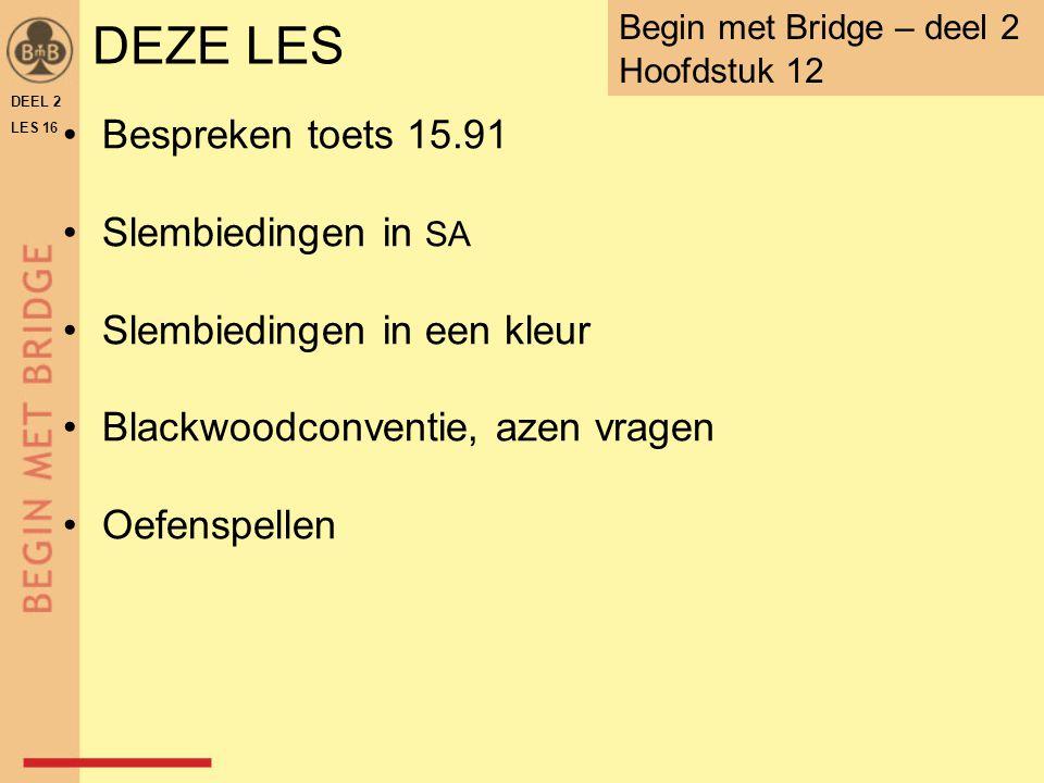 DEZE LES Bespreken toets 15.91 Slembiedingen in SA Slembiedingen in een kleur Blackwoodconventie, azen vragen Oefenspellen DEEL 2 LES 16 Begin met Bri