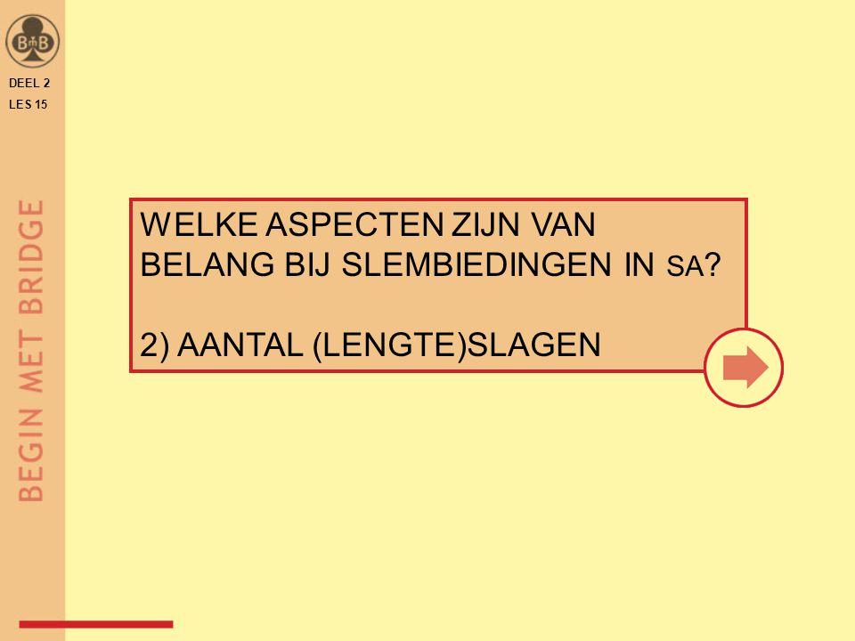 DEEL 2 LES 15 WELKE ASPECTEN ZIJN VAN BELANG BIJ SLEMBIEDINGEN IN SA ? 2) AANTAL (LENGTE)SLAGEN