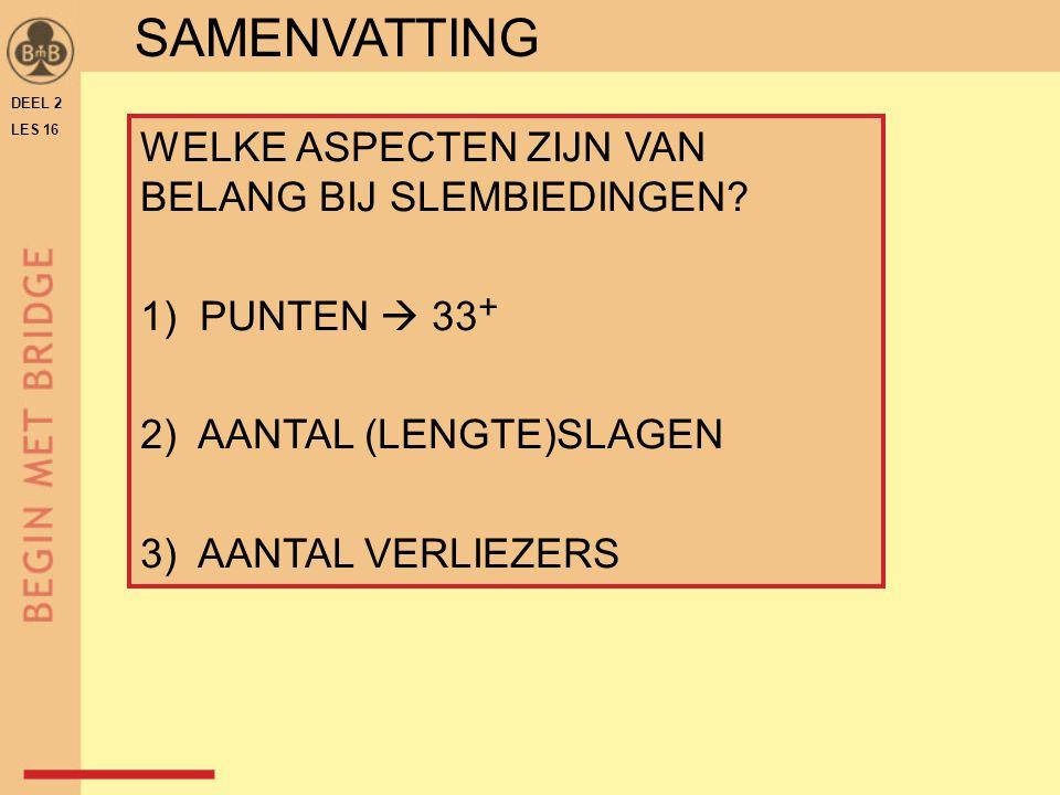 DEEL 2 LES 16 SAMENVATTING WELKE ASPECTEN ZIJN VAN BELANG BIJ SLEMBIEDINGEN? 1) PUNTEN  33 + 2) AANTAL (LENGTE)SLAGEN 3) AANTAL VERLIEZERS