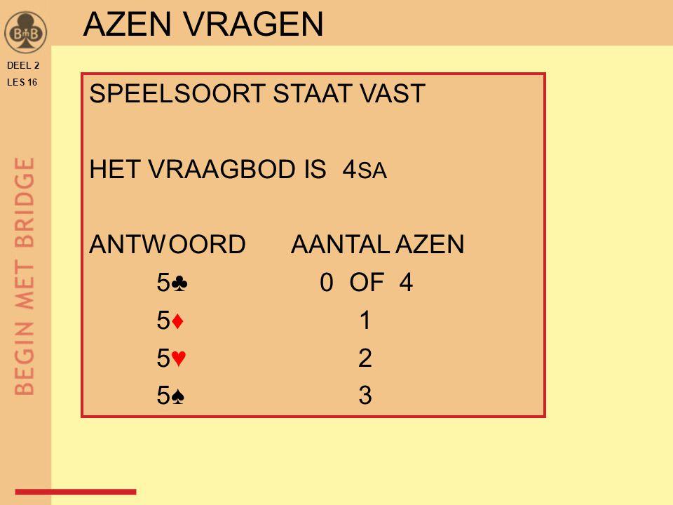 DEEL 2 LES 16 AZEN VRAGEN SPEELSOORT STAAT VAST HET VRAAGBOD IS 4 SA ANTWOORDAANTAL AZEN 5♣ 0 OF 4 5♦ 1 5♥ 2 5♠ 3