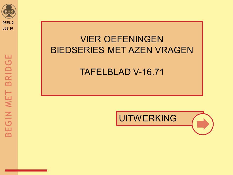 DEEL 2 LES 16 VIER OEFENINGEN BIEDSERIES MET AZEN VRAGEN TAFELBLAD V-16.71 UITWERKING