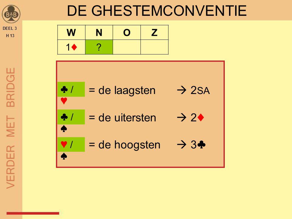 = de laagsten  2 SA = de uitersten  2♦ = de hoogsten  3♣ DEEL 3 H 13 DE GHESTEMCONVENTIE WNOZ 1♦1♦? ♣ / ♥ ♥ / ♠ ♣ / ♠
