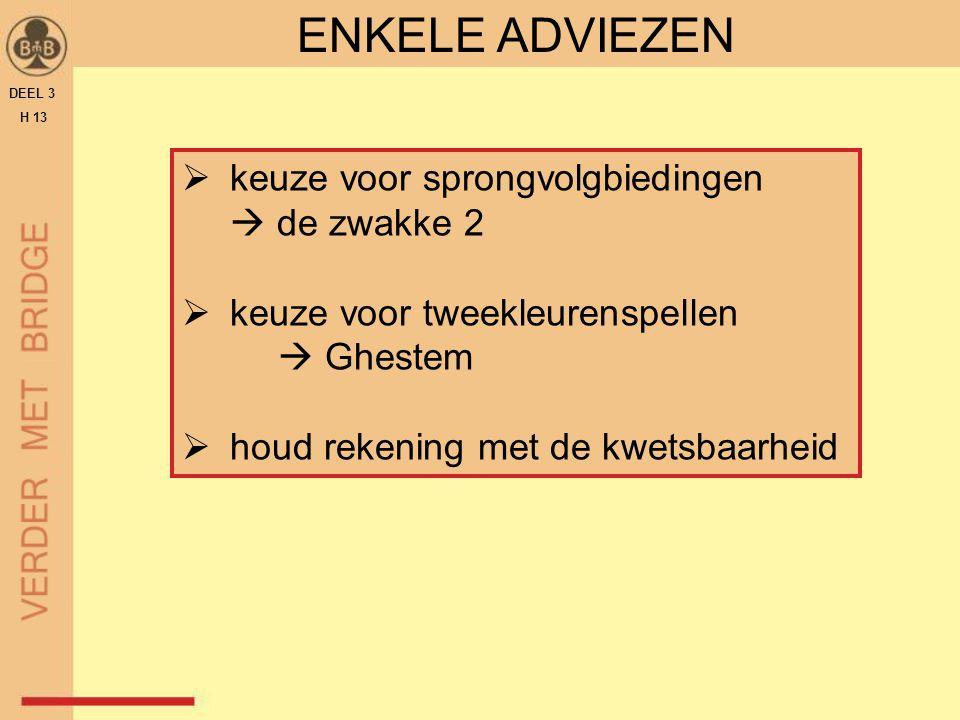 DEEL 3 H 13 ENKELE ADVIEZEN  keuze voor sprongvolgbiedingen  de zwakke 2  keuze voor tweekleurenspellen  Ghestem  houd rekening met de kwetsbaarh