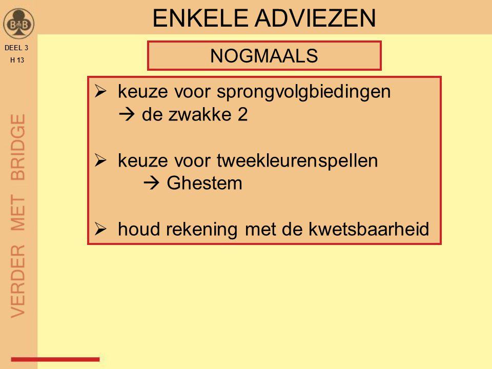 DEEL 3 H 13 ENKELE ADVIEZEN NOGMAALS  keuze voor sprongvolgbiedingen  de zwakke 2  keuze voor tweekleurenspellen  Ghestem  houd rekening met de k
