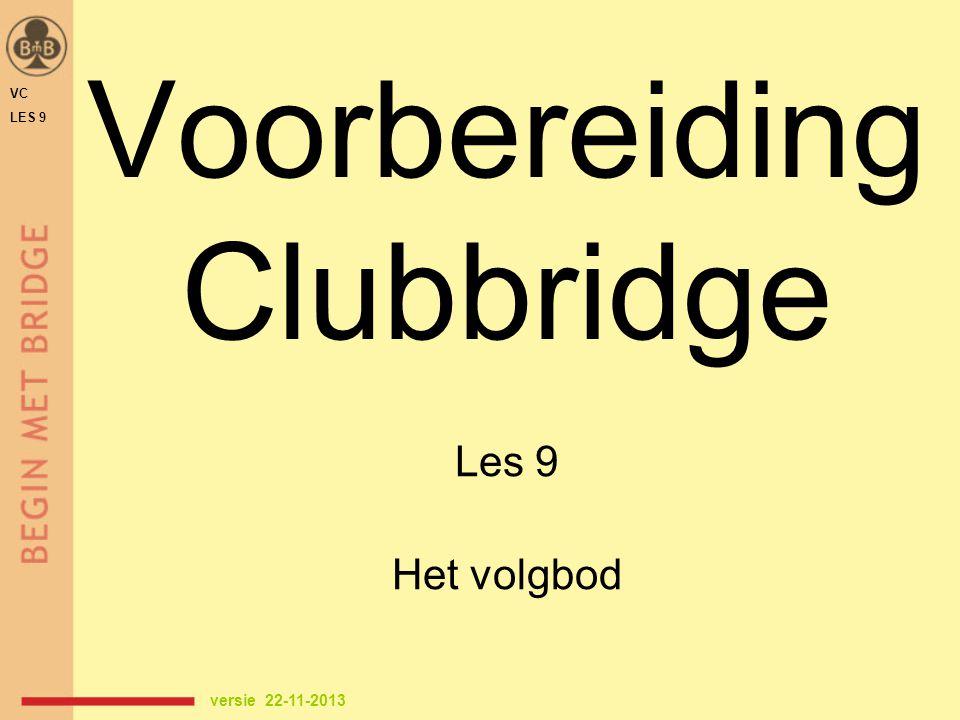Voorbereiding Clubbridge Les 9 Het volgbod versie 22-11-2013 VC LES 9