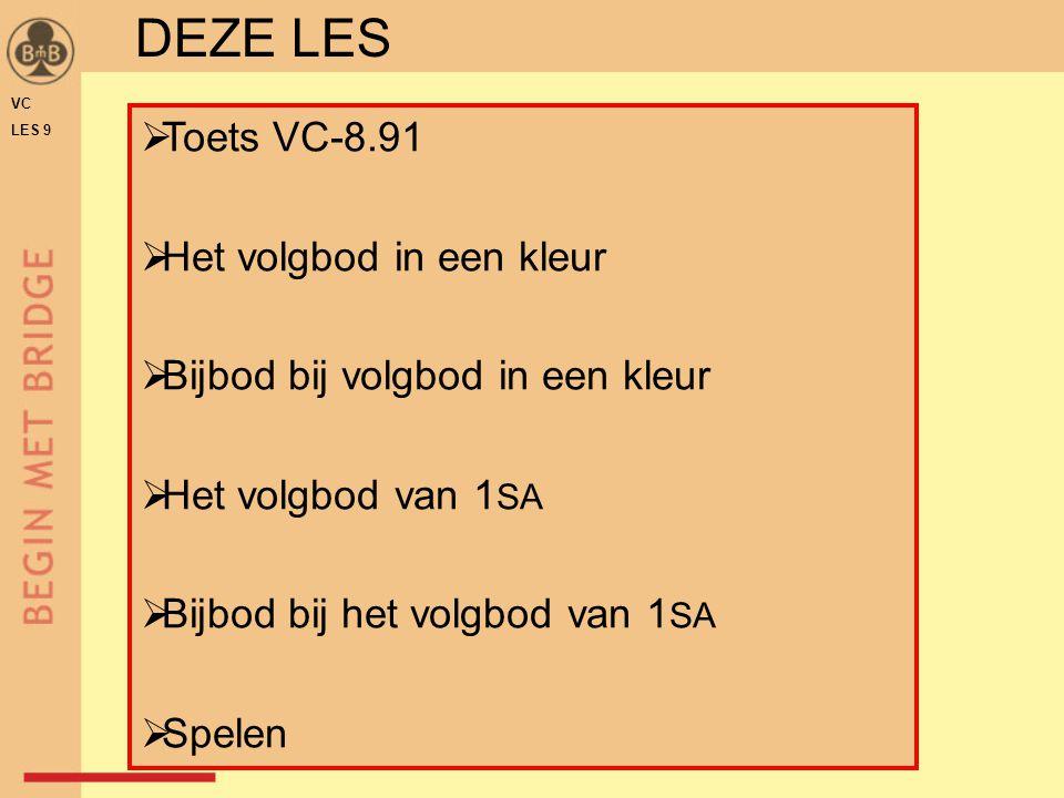 DEZE LES VC LES 9  Toets VC-8.91  Het volgbod in een kleur  Bijbod bij volgbod in een kleur  Het volgbod van 1 SA  Bijbod bij het volgbod van 1 S