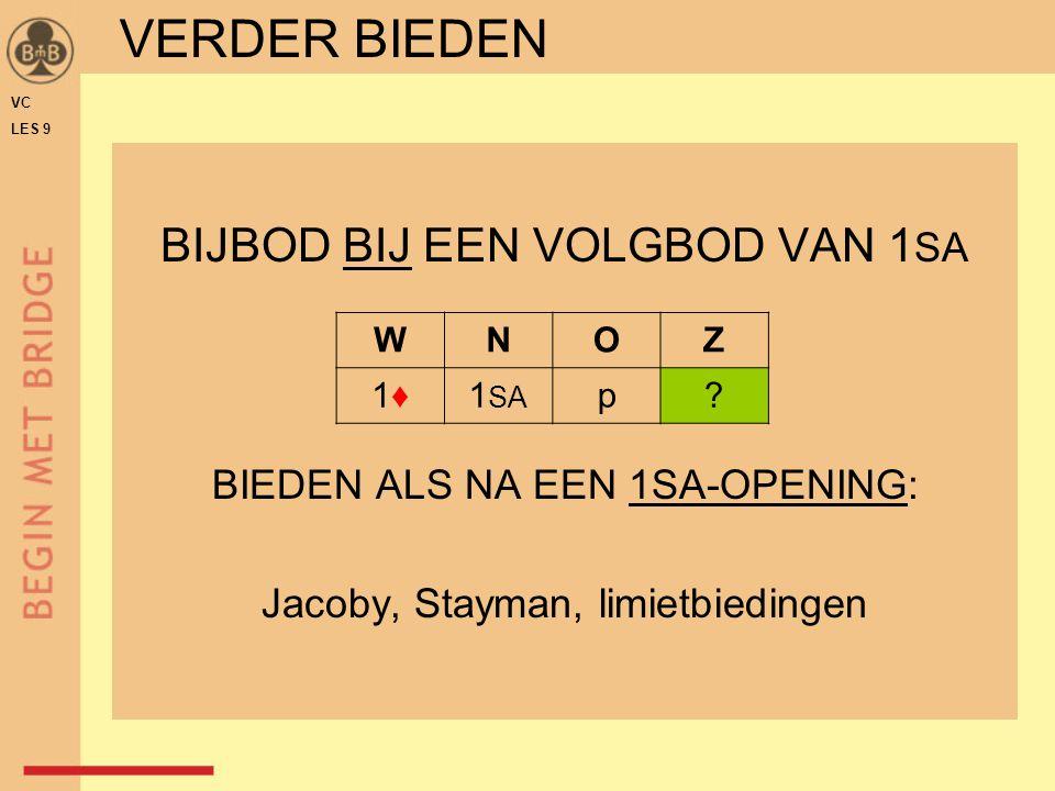 BIJBOD BIJ EEN VOLGBOD VAN 1 SA BIEDEN ALS NA EEN 1SA-OPENING: Jacoby, Stayman, limietbiedingen VC LES 9 VERDER BIEDEN WNOZ 1♦1♦1 SA p?
