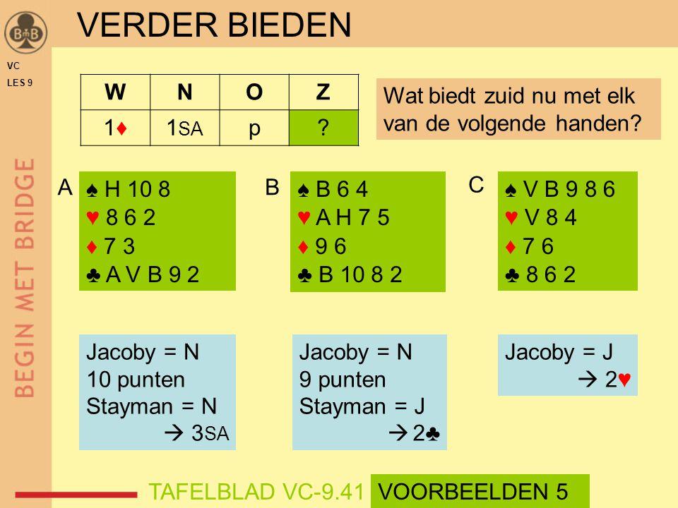 ♠ V B 9 8 6 ♥ V 8 4 ♦ 7 6 ♣ 8 6 2 ♠ H 10 8 ♥ 8 6 2 ♦ 7 3 ♣ A V B 9 2 AB Jacoby = N 10 punten Stayman = N  3 SA Jacoby = N 9 punten Stayman = J  2♣ ♠
