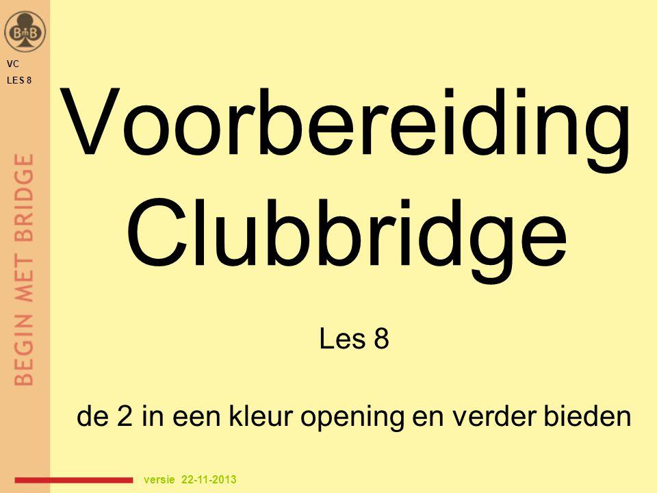 Voorbereiding Clubbridge Les 8 de 2 in een kleur opening en verder bieden VC LES 8 versie 22-11-2013