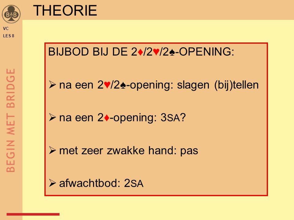 BIJBOD BIJ DE 2♦/2♥/2♠-OPENING:  na een 2♥/2♠-opening: slagen (bij)tellen  na een 2♦-opening: 3 SA ?  met zeer zwakke hand: pas  afwachtbod: 2 SA