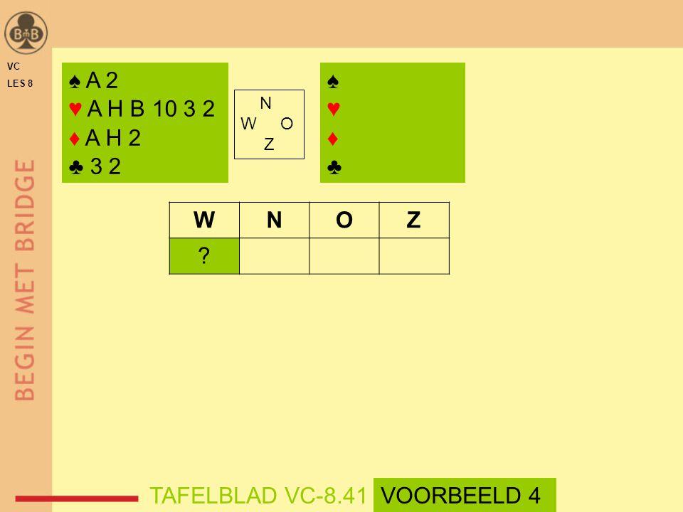 ♠ A 2 ♥ A H B 10 3 2 ♦ A H 2 ♣ 3 2 ♠♥♦♣♠♥♦♣ N W O Z WNOZ ? TAFELBLAD VC-8.41 VC LES 8 VOORBEELD 4