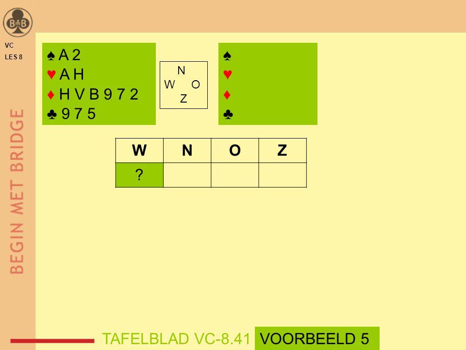 ♠ A 2 ♥ A H ♦ H V B 9 7 2 ♣ 9 7 5 ♠♥♦♣♠♥♦♣ N W O Z WNOZ ? TAFELBLAD VC-8.41 VC LES 8 VOORBEELD 5
