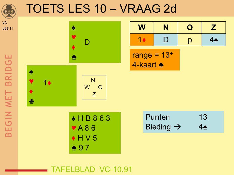 VC LES 11 ♠♥♦♣♠♥♦♣ WNOZ 1♦1♦ ♠♥♦♣♠♥♦♣ Punten Bieding  range = 13 + 4-kaart ♣ TAFELBLAD VC-10.91 Dp 1♦1♦ ? 13 4♠4♠ D 4♠4♠ ♠ H B 8 6 3 ♥ A 8 6 ♦ H V 5