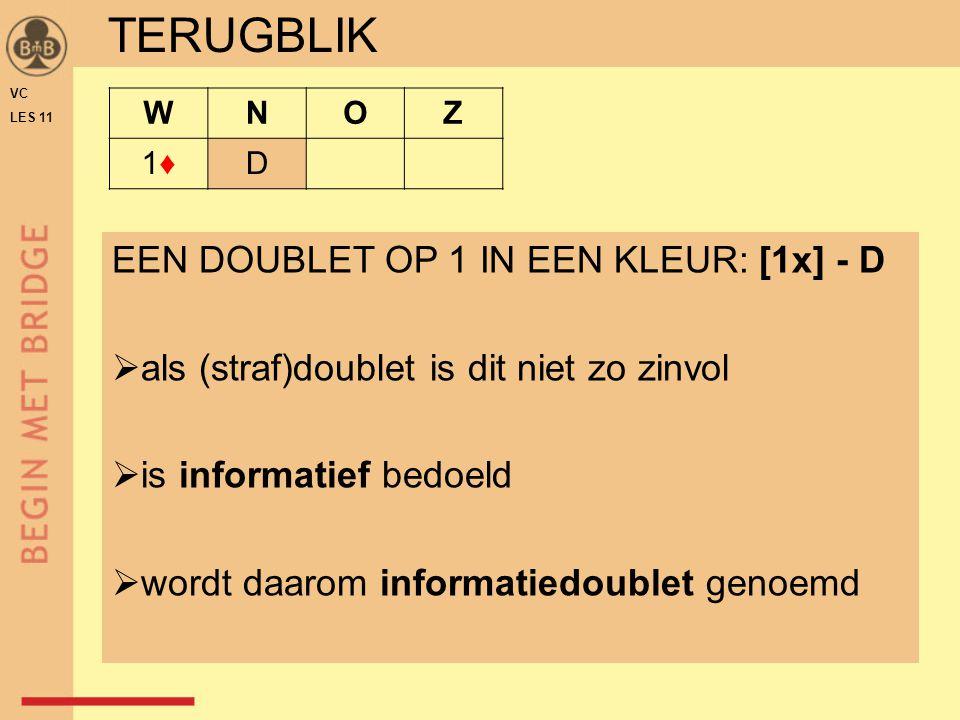 VC LES 11 WNOZ 1♦1♦D EEN DOUBLET OP 1 IN EEN KLEUR: [1x] - D  als (straf)doublet is dit niet zo zinvol  is informatief bedoeld  wordt daarom inform