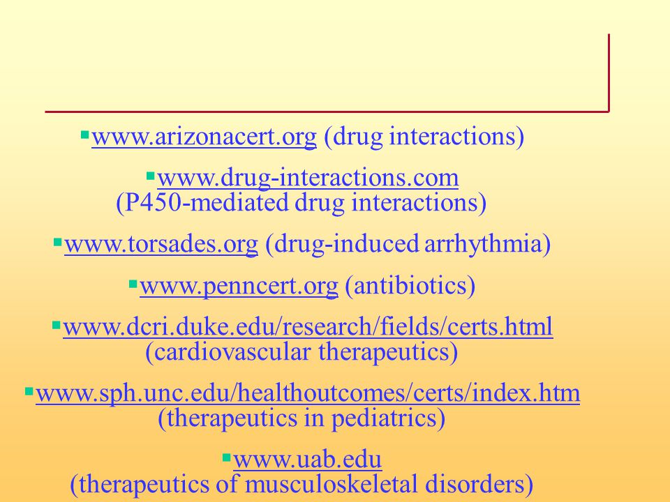  www.arizonacert.org (drug interactions)  www.drug-interactions.com (P450-mediated drug interactions)  www.torsades.org (drug-induced arrhythmia) 