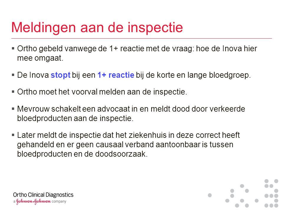 Meldingen aan de inspectie  Ortho gebeld vanwege de 1+ reactie met de vraag: hoe de Inova hier mee omgaat.  De Inova stopt bij een 1+ reactie bij de
