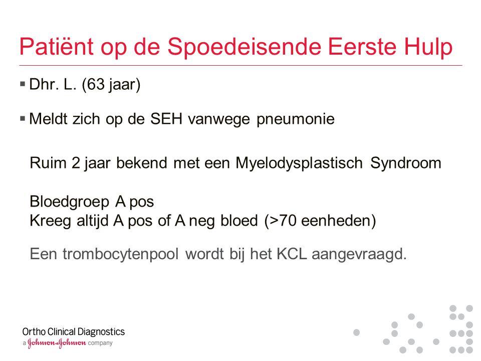 Patiënt op de Spoedeisende Eerste Hulp  Dhr. L. (63 jaar)  Meldt zich op de SEH vanwege pneumonie Ruim 2 jaar bekend met een Myelodysplastisch Syndr