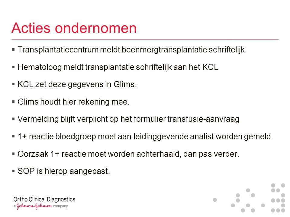 Acties ondernomen  Transplantatiecentrum meldt beenmergtransplantatie schriftelijk  Hematoloog meldt transplantatie schriftelijk aan het KCL  KCL z